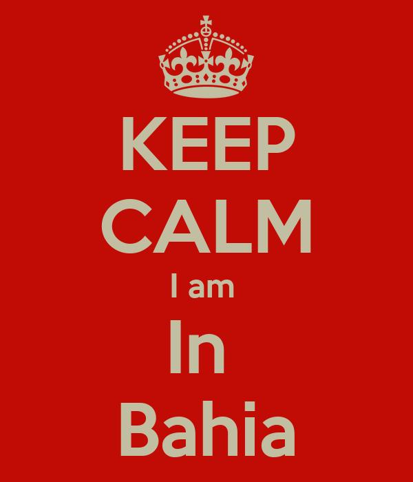 KEEP CALM I am  In  Bahia