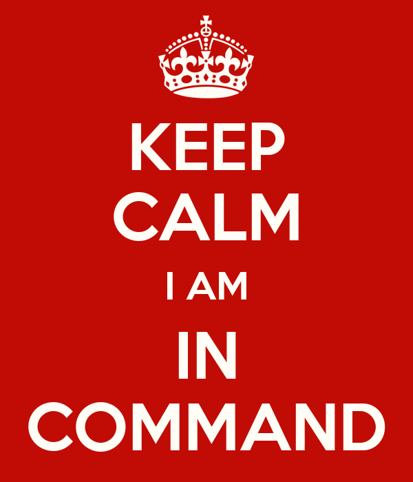 KEEP CALM I AM IN COMMAND