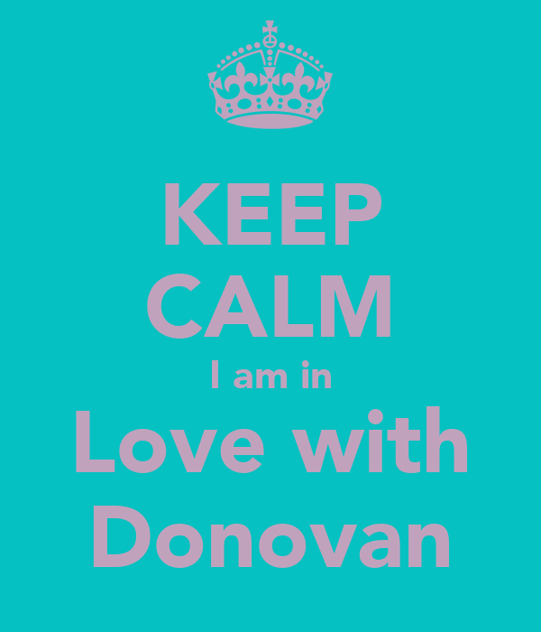 KEEP CALM I am in Love with Donovan