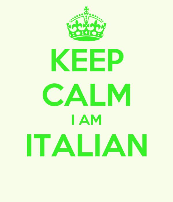 KEEP CALM I AM ITALIAN