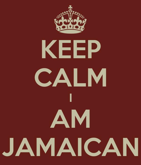 KEEP CALM I AM JAMAICAN