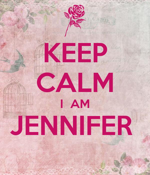 KEEP CALM I  AM JENNIFER