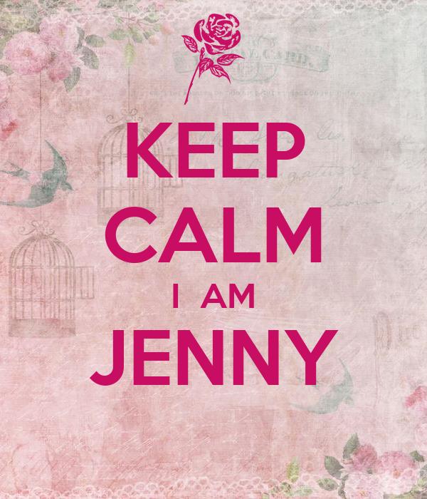 KEEP CALM I  AM JENNY