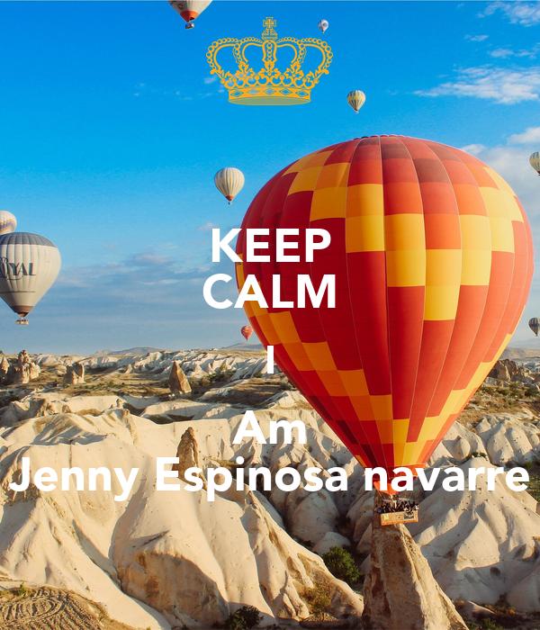 KEEP CALM I Am Jenny Espinosa navarre