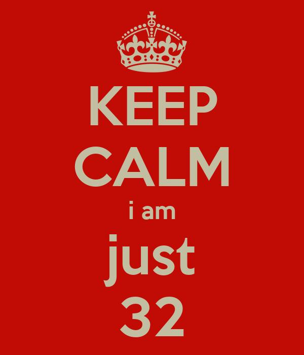 KEEP CALM i am just 32