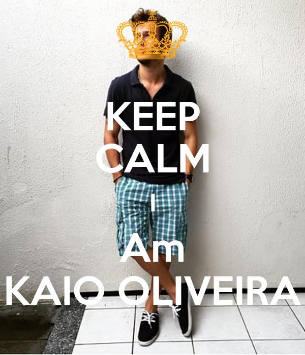 KEEP CALM I Am KAIO OLIVEIRA