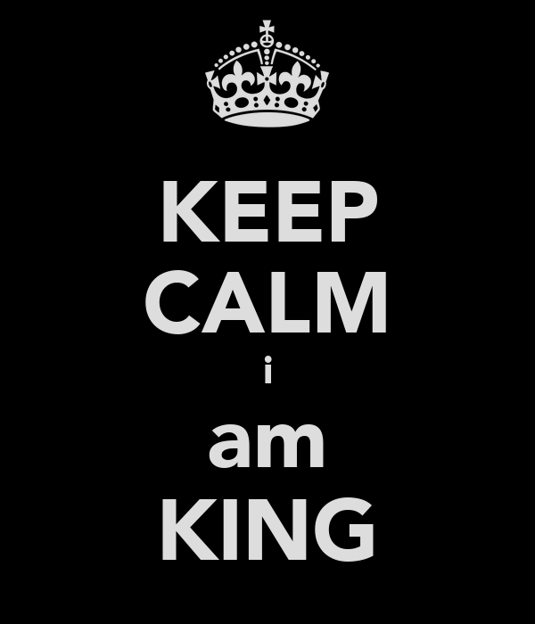 KEEP CALM i am KING