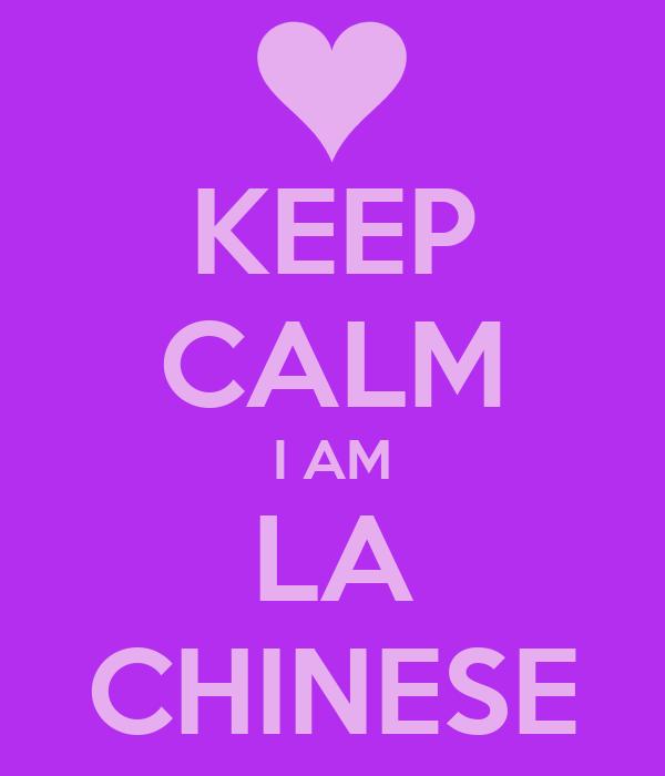 KEEP CALM I AM LA CHINESE