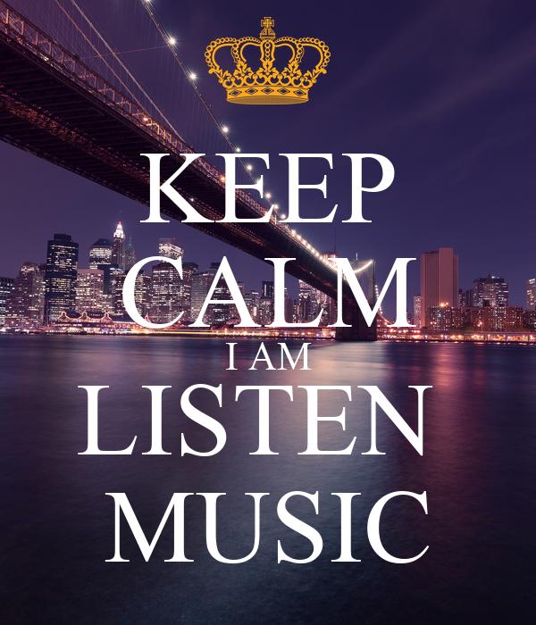 KEEP CALM I AM LISTEN  MUSIC