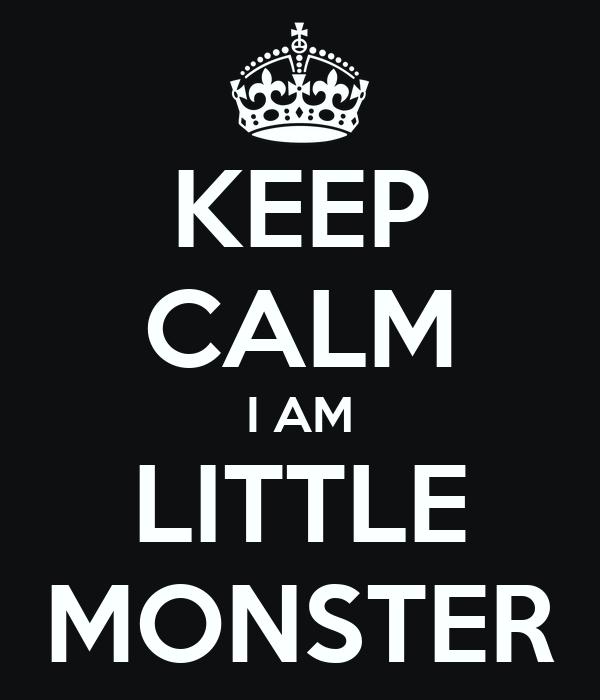 KEEP CALM I AM LITTLE MONSTER