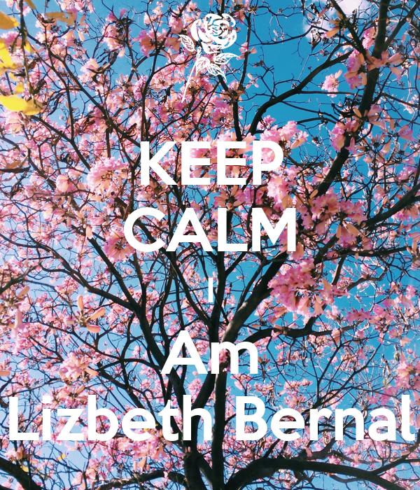 KEEP CALM I Am Lizbeth Bernal