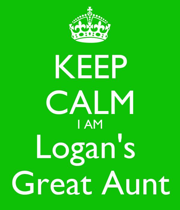 KEEP CALM I AM Logan's  Great Aunt