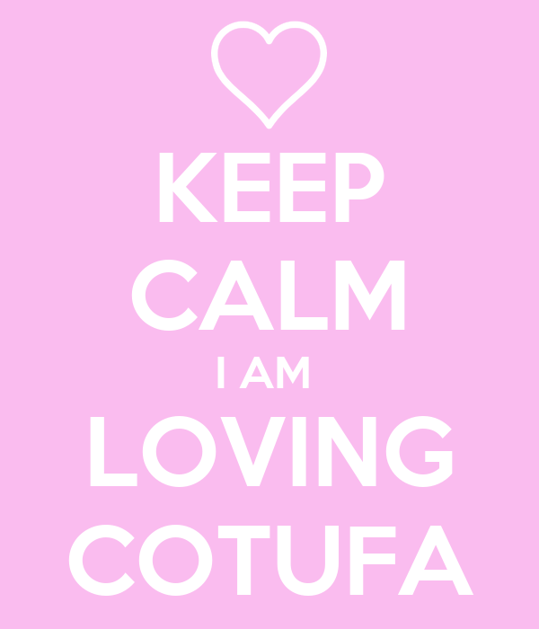 KEEP CALM I AM  LOVING COTUFA