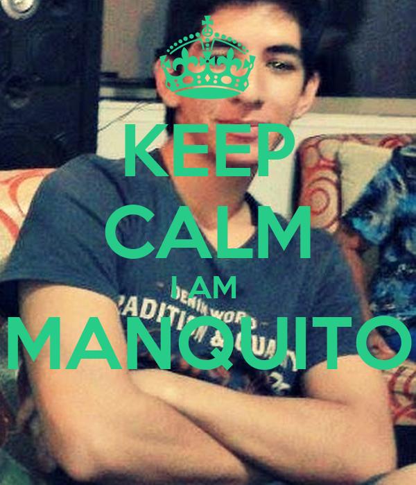 KEEP CALM I AM  MANQUITO