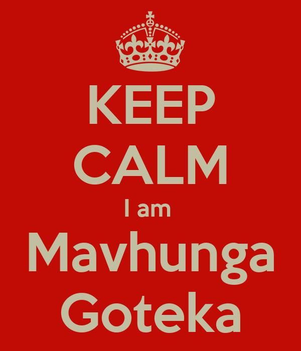 KEEP CALM I am  Mavhunga Goteka