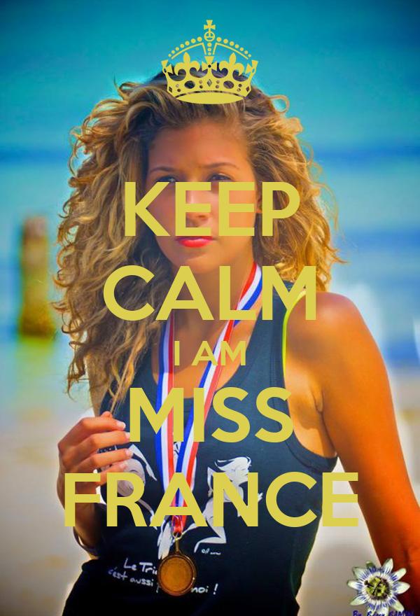 KEEP CALM I AM MISS FRANCE