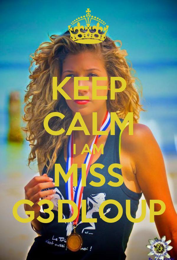 KEEP CALM I AM MISS G3DLOUP