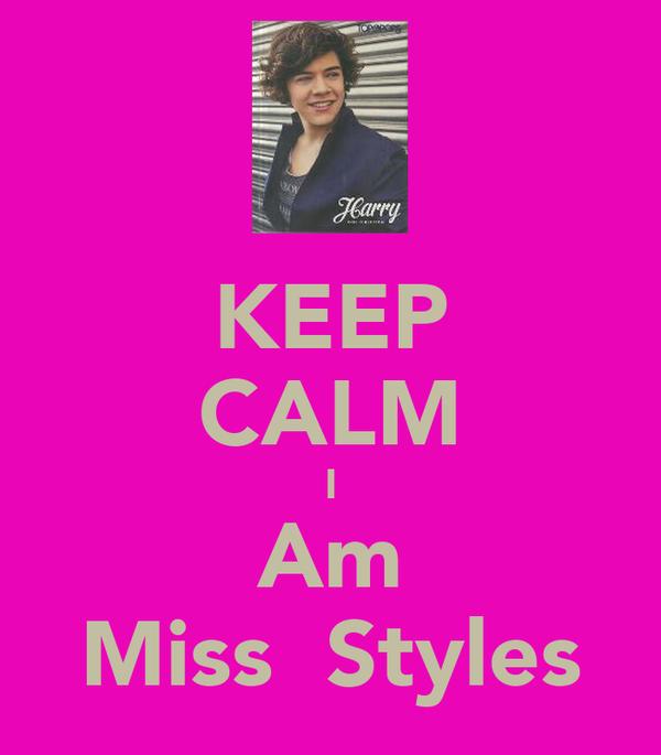 KEEP CALM I Am Miss  Styles