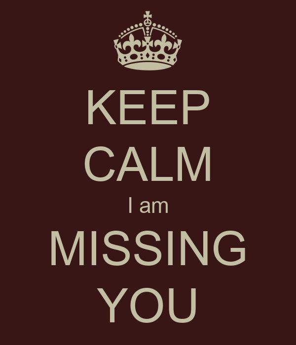 KEEP CALM I am MISSING YOU Poster | lufrano | Keep Calm-o ...
