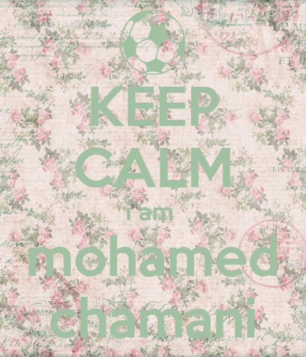 KEEP CALM i am  mohamed chamani