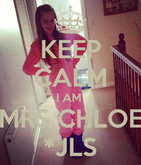 KEEP CALM I AM  MRS CHLOE *JLS