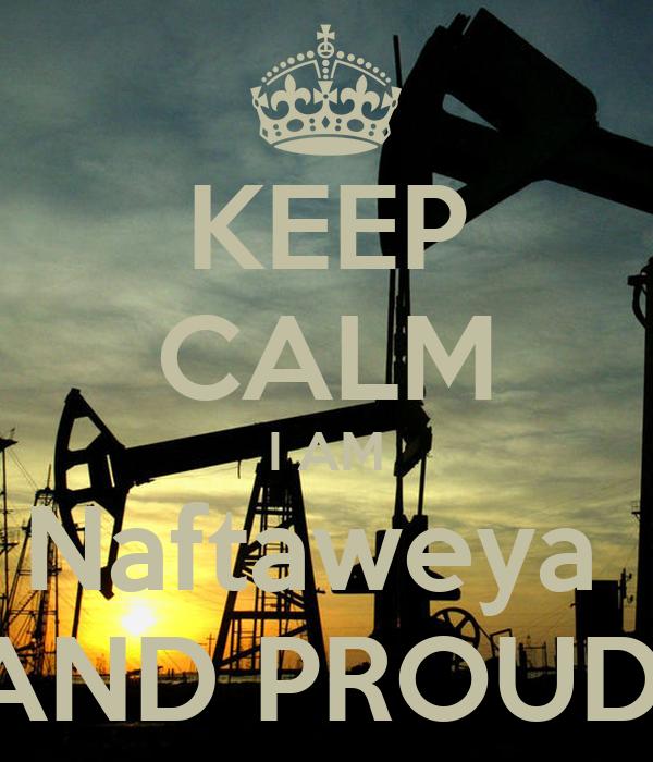 KEEP CALM I AM Naftaweya  AND PROUD