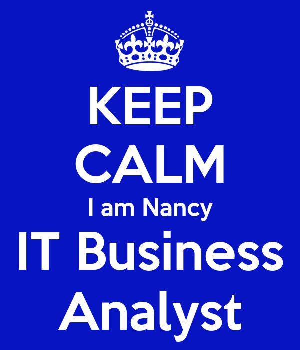 KEEP CALM I am Nancy IT Business Analyst
