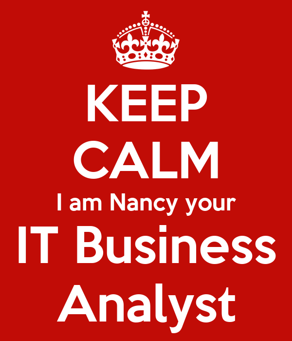 KEEP CALM I am Nancy your IT Business Analyst