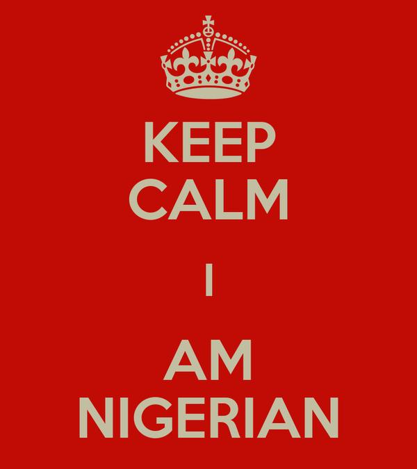 KEEP CALM I AM NIGERIAN