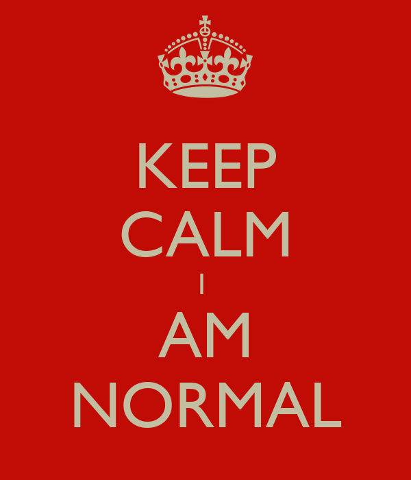 KEEP CALM I  AM NORMAL