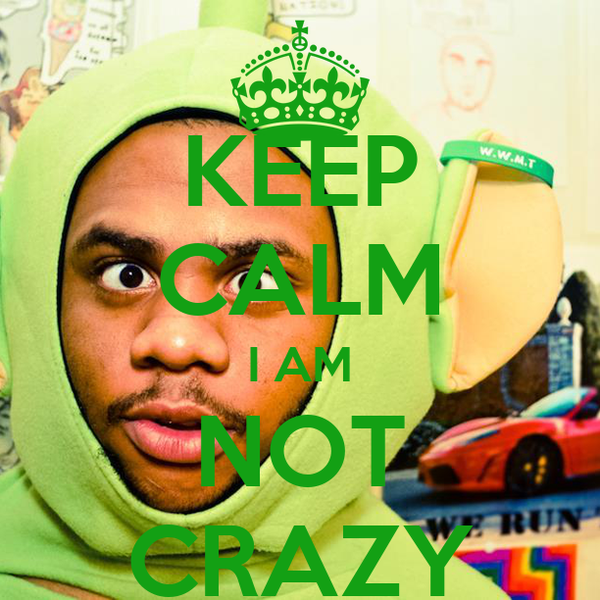 KEEP CALM I AM NOT CRAZY