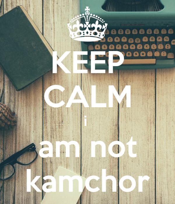 KEEP CALM i  am not kamchor