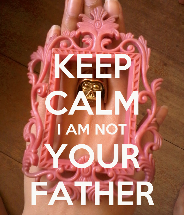 KEEP CALM I AM NOT YOUR FATHER