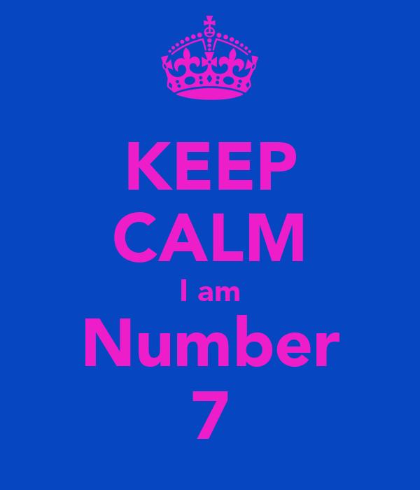 KEEP CALM I am Number 7