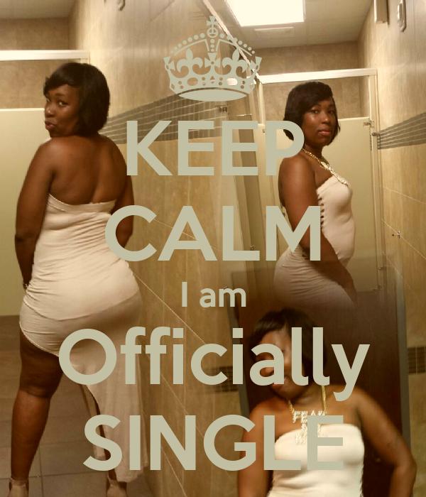 KEEP CALM I am Officially SINGLE