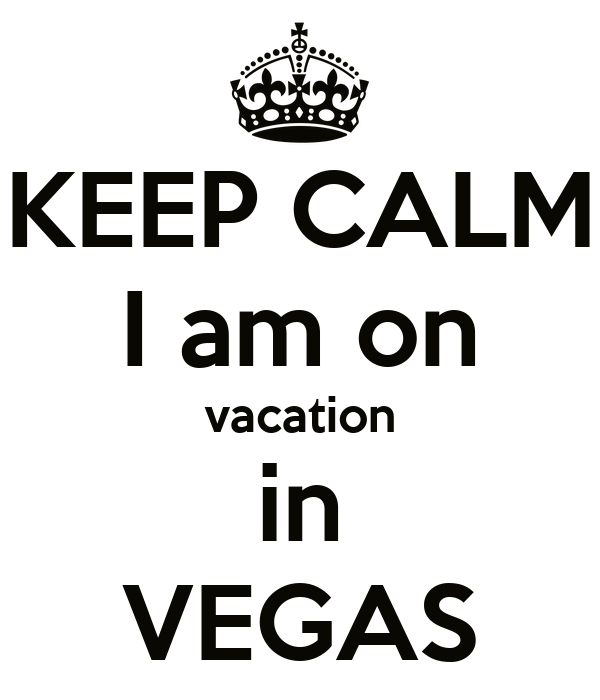 KEEP CALM I am on vacation in VEGAS