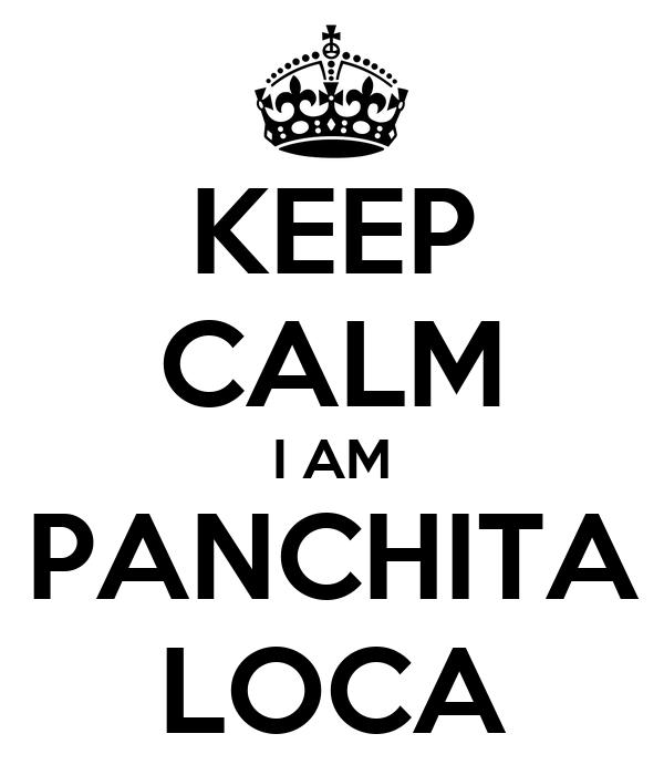 KEEP CALM I AM PANCHITA LOCA