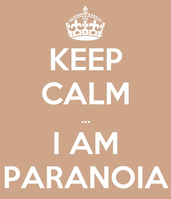 KEEP CALM ... I AM PARANOIA