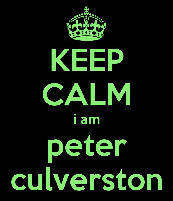 KEEP CALM i am peter culverston