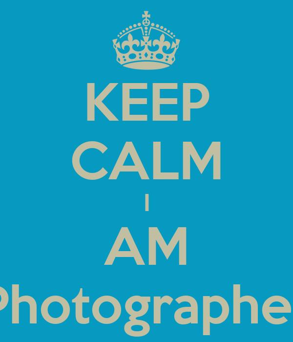 KEEP CALM I AM Photographer
