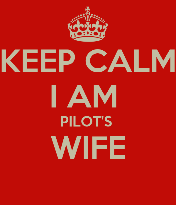 KEEP CALM I AM  PILOT'S  WIFE