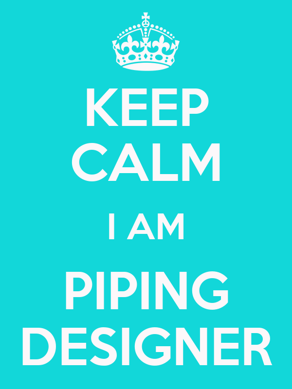 KEEP CALM I AM PIPING DESIGNER