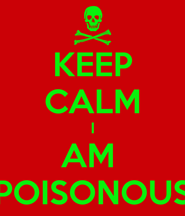 KEEP CALM I AM  POISONOUS