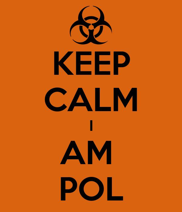 KEEP CALM I AM  POL