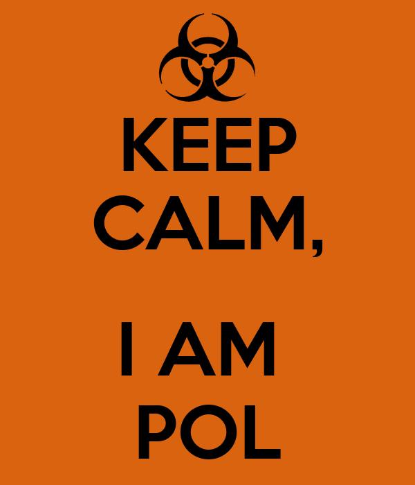 KEEP CALM,  I AM  POL