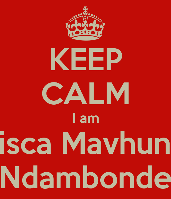 KEEP CALM I am Prisca Mavhunga Ndambonde
