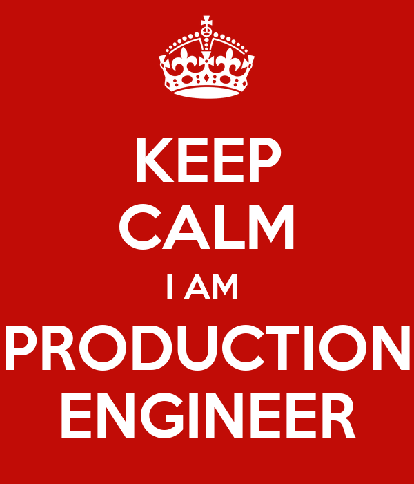 KEEP CALM I AM  PRODUCTION ENGINEER