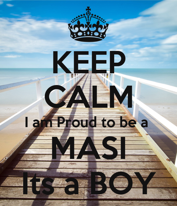 KEEP CALM I am Proud to be a  MASI Its a BOY