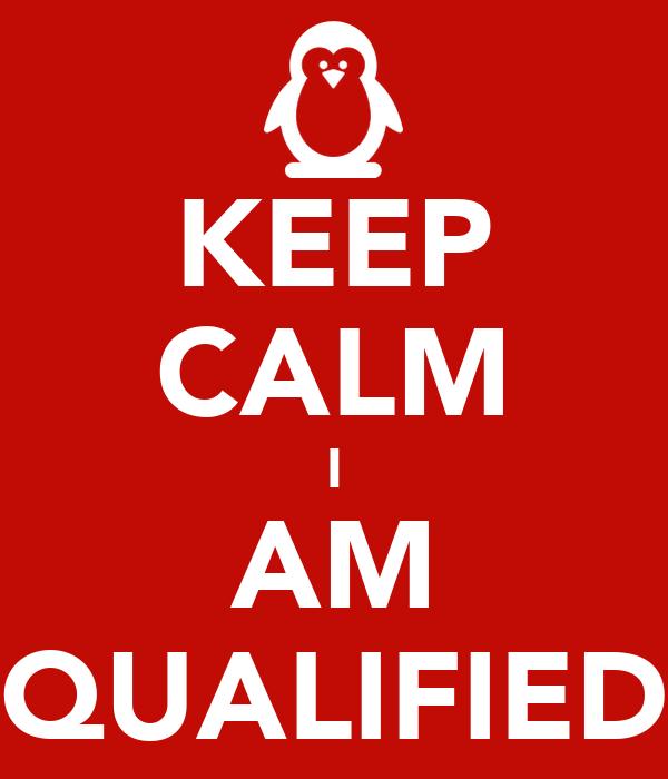 KEEP CALM I AM QUALIFIED