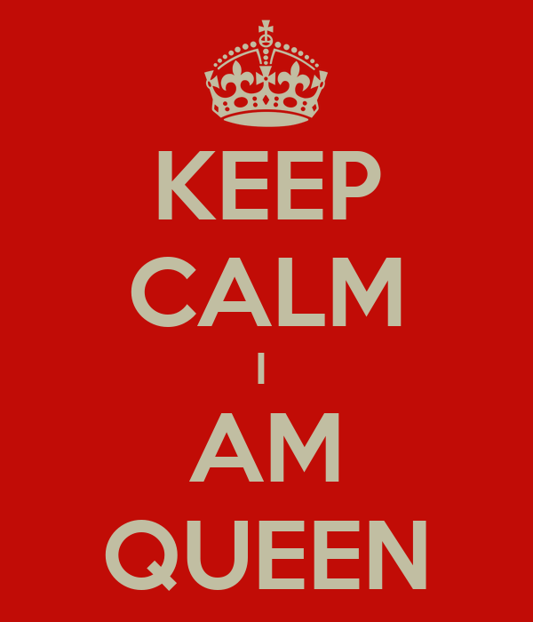 KEEP CALM I  AM QUEEN